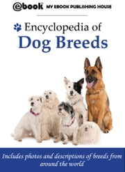 Encyclopedia of Dog Breeds ebook by My Ebook Publishing House