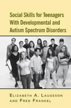 Social Skills for Teenagers with Developmental and Autism Spectrum Disorders - The PEERS Treatment Manual ebook by Elizabeth A. Laugeson, Fred Frankel