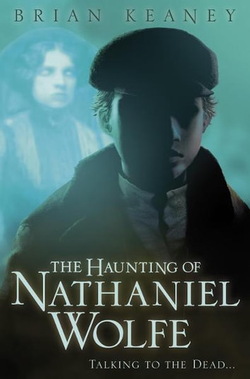 The Haunting of Nathaniel Wolfe ebook by Brian Keaney