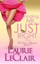 Finding Mr. Just Right (Once Upon A Romance Series, Book 7) ebook by Laurie LeClair