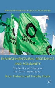 Environmentalism, Resistance and Solidarity - The Politics of Friends of the Earth International ebook by Dr Brian Doherty,Professor Timothy Doyle