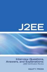 J2EE Interview Questions, Answers, and Explanations: J2EE Certification Review ebook by Sanchez-Clark, Terry
