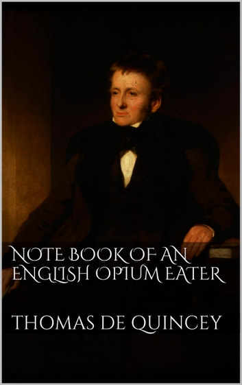 Note Book of an English Opium-Eater ebook by Thomas De Quincey