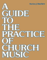 Guide to the Practice of Church Music ebook by Marion J. Hatchett