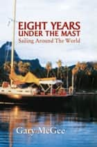 Eight Years Under the Mast ebook by Gary McGee