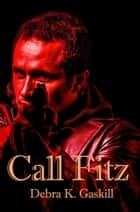 Call Fitz - Niccolo Fitzhugh Series, #1 ebook by Debra Gaskill