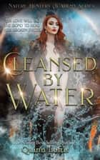 Cleansed By Water - Book 3 of the Nature Hunters Academy Series ebook by