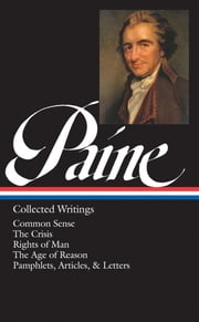 Thomas Paine: Collected Writings: Common Sense / The American Crisis / Rights of - (Library of America #76) ebook by Thomas Paine,Eric Foner