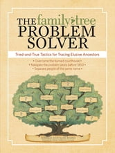 The Family Tree Problem Solver - Tried and True Tactics for Tracing Elusive Ancestors ebook by Marsha Hoffman Rising