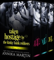 Taken Hostage by Kinky Bank Robbers 3-book set - The complete boxed set ebook by Annika Martin