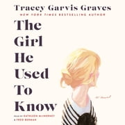 The Girl He Used to Know - A Novel audiobook by Tracey Garvis Graves
