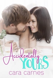 Accidentally Yours ebook by Cara Carnes