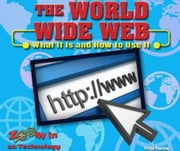 The World Wide Web: What It Is and How to Use It ebook by Yearling, Tricia