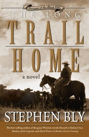 The Long Trail Home (Fortunes of the Black Hills, Book 3) ebook by Stephen  A. Bly