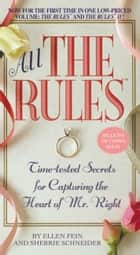 All the Rules - Time-tested Secrets for Capturing the Heart of Mr. Right ebook by Ellen Fein, Sherrie Schneider