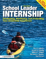 School Leader Internship - Developing, Monitoring, and Evaluating Your Leadership Experience ebook by Gary F. Martin,Arnold B. Danzig,William F. Wright,Richard A. Flanary,Brown Fred