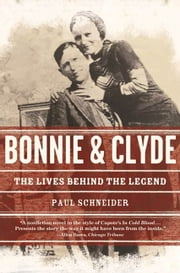 Bonnie and Clyde - The Lives Behind the Legend ebook by Paul Schneider