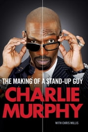The Making of a Stand-Up Guy ebook by Charlie Murphy