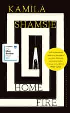 Home Fire - SHORTLISTED FOR THE COSTA NOVEL AWARD 2017 ebook by Kamila Shamsie