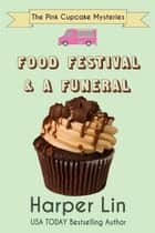 Food Festival and a Funeral - A Pink Cupcake Mystery, #3 ebook by Harper Lin