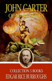 The John Carter of Mars: 5 Books of the Barsoom Series (FREE AUDIOBOOK LINKS) ebook by Edgar Rice Burroughs