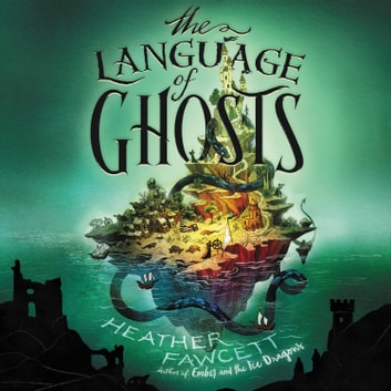 The Language of Ghosts audiobook by Heather Fawcett