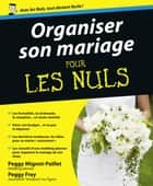 Organiser son mariage Pour les Nuls ebook by Peggy FREY, Peggy MIGNOT-PAILLET