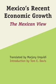 Mexico's Recent Economic Growth - The Mexican View ebook by Marjory Urquidi,Tom E. Davis