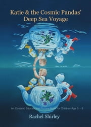 Katie and the Cosmic Pandas' Deep Sea Voyage: An Oceanic Educational Picture Book for Children Age 5 - 8 ebook by Rachel Shirley