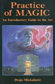 Practice of Magic: An Introductory Guide to the Art ebook by Mickaharic, Draja