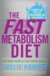 The Fast Metabolism Diet - Eat More Food and Lose More Weight ebook by Haylie Pomroy