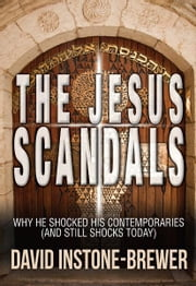 The Jesus Scandals - Why He shocked His conteporaries (and still shocks today) ebook by David Instone-Brewer