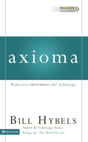 Axioma - Poderosos proverbios del liderazgo ebook by Bill Hybels