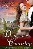 A Dangerous Courtship (To Woo an Heiress, Book 3) ebook by Lindsay Randall