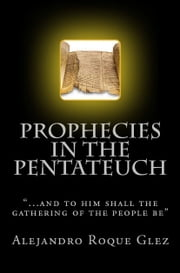 Prophecies in the Pentateuch. ebook by Alejandro Roque Glez
