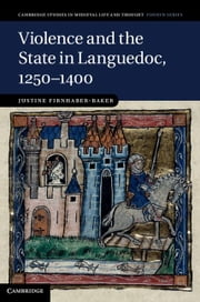 Violence and the State in Languedoc, 1250 1400 ebook by Firnhaber-Baker, Justine