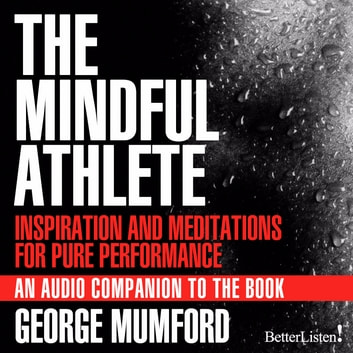 The Mindful Athlete: Inspirations and Meditations for Pure Performance - Inspiration and Meditations for Pure Performance audiobook by George Mumford