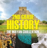 2nd Grade History: The Mayan Civilization - Second Grade Books ebook by Baby Professor