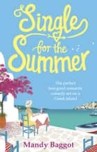 Single for the Summer - The perfect feel-good romantic comedy set on a Greek island ebook by Mandy Baggot