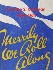 Merrily We Roll Along ebook by Moss Hart, George S. Kaufman