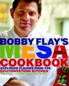 Bobby Flay's Mesa Grill Cookbook ebook by Bobby Flay