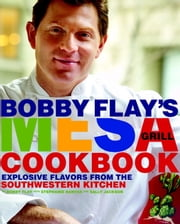 Bobby Flay's Mesa Grill Cookbook - Explosive Flavors from the Southwestern Kitchen ebook by Bobby Flay