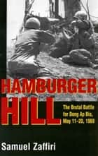 Hamburger Hill - The Brutal Battle for Dong Ap Bia: May 11-20, 1969 ebook by Samuel Zaffiri