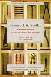 Sheetrock & Shellac - A Thinking Person's Guide to the Art and Science of Home Improvement ebook by David Owen