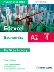 Edexcel A2 Economics Student Unit Guide New Edition: Unit 4 The Global Economy ebook by Quintin Brewer