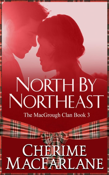 North by Northeast - The MacGrough Clan, #3 ebook by Cherime MacFarlane