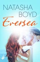Eversea - A beautiful coming of age story, full of romance and passion ebook by Natasha Boyd