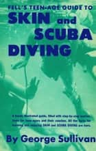 Fell's Teen-age Guide to Skin and Scuba Diving ebook by George Sullivan