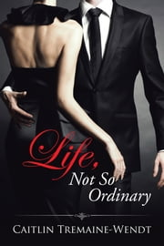 Life, Not so Ordinary ebook by Caitlin Tremaine-Wendt