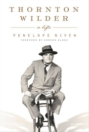 Thornton Wilder - A Life ebook by Penelope Niven